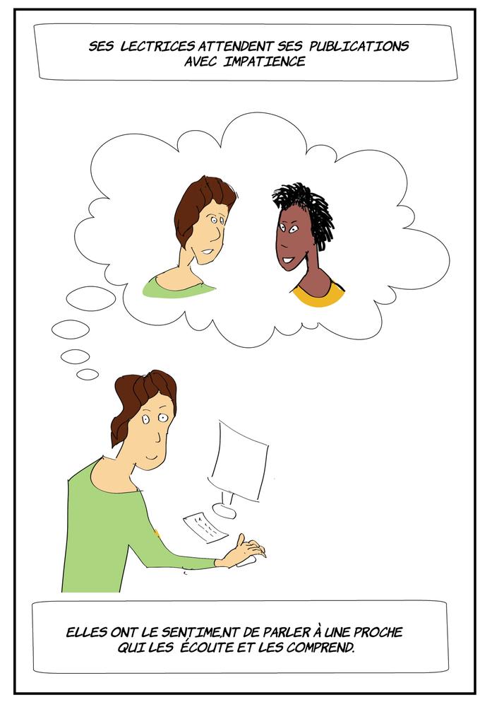 Ses lectrices attendent ses publications avec impatience, elles ont le sentiment de parler à une proche qui les écoute et les comprend.